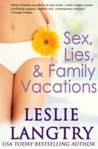 Sex, Lies, & Family Vacations ebook by Leslie Langtry