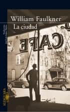 La ciudad eBook by William Faulkner
