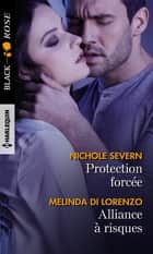 Protection forcée - Alliance à risques ebook by Nichole Severn, Melinda Di Lorenzo