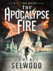 The Apocalypse Fire ebook by Dominic Selwood, FRSA, FRHistS