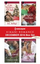 Harlequin Kimani Romance December 2016 Box Set - One Mistletoe Wish\A Chase for Christmas\Kissed by Christmas\A Perfect Caress ebook by A.C. Arthur, Candace Shaw, Jamie Pope,...