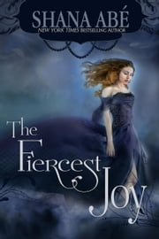 The Fiercest Joy ebook by Shana Abe