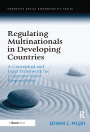 Regulating Multinationals in Developing Countries - A Conceptual and Legal Framework for Corporate Social Responsibility ebook by Edwin Mujih