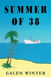 Summer of 38: A Novel ebook by Galen Winter