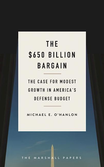 The $650 Billion Bargain - The Case for Modest Growth in America's Defense Budget ebook by Michael E. O'Hanlon