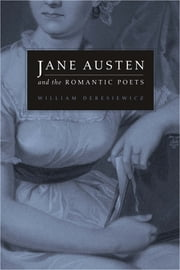 Jane Austen and the Romantic Poets ebook by William Deresiewicz