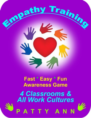Empathy Training 4 Classrooms & ALL Work Cultures ebook by Patty Ann
