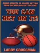 You Can Bet On It ebook by Grossman Larry