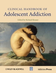 Clinical Handbook of Adolescent Addiction ebook by Richard Rosner