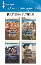 Harlequin American Romance July 2014 Bundle - The Rebel Cowboy's Quadruplets\The Texan's Cowgirl Bride\Runaway Lone Star Bride\More Than a Cowboy ebook by Tina Leonard, Trish Milburn, Cathy Gillen Thacker,...