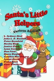 Santa's Little Helpers ebook by L. Sydney Abel,John Barnett,Peter N Bernfeld,Rosita Bird,Janice Clark,Lynn Costelloe,Don Ford,Barry Harper,Cynthia MacGregor,Lynne North,Esma Race,Crimson Cloak Publishing,Gary Winstead