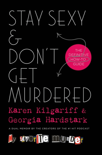 Stay Sexy & Don't Get Murdered - The Definitive How-To Guide eBook by Karen Kilgariff,Georgia Hardstark