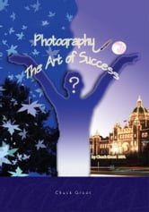 Photography: The Art of Success ebook by Chuck Groot