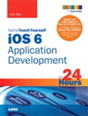 Sams Teach Yourself iOS 6 Application Development in 24 Hours ebook by John Ray