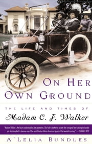 On Her Own Ground - The Life and Times of Madam C.J. Walker ebook by A'Lelia Bundles