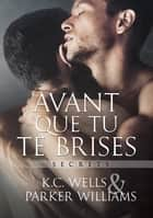 Avant que tu te brises ebook by Parker Williams, K.C. Wells, Laura Brohan