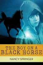 The Boy on a Black Horse ebook by Nancy Springer