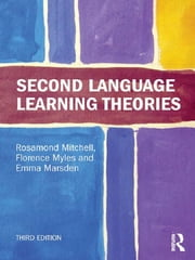 Second Language Learning Theories ebook by Rosamond Mitchell,Florence Myles,Emma Marsden