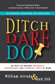 Ditch. Dare. Do! - 3D Personal Branding for Executives ebook by William Arruda,Deb Dib