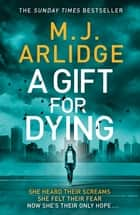 A Gift for Dying ebook by M. J. Arlidge
