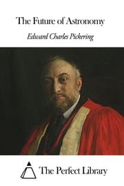 The Future of Astronomy ebook by Edward Charles Pickering