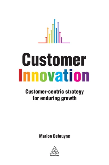 Customer Innovation - Customer-centric Strategy for Enduring Growth ebook by Marion Debruyne