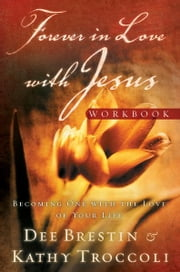 Forever in Love with Jesus Workbook - Becoming One with the Love of Your Life ebook by Kathy Troccoli,Dee Brestin