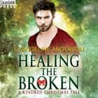Healing the Broken - A Kindred Christmas Tale audiobook by Evangeline Anderson
