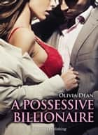 A Possessive Billionaire vol.1 ebook by Olivia Dean