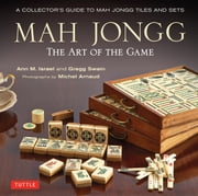 Mah Jongg: The Art of the Game - A Collector's Guide to Mah Jongg Tiles and Sets ebook by Ann Israel,Gregg Swain,Michel Arnaud,Milton Stern,Tom Sloper