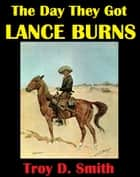 The Day They Got Lance Burns ebook by