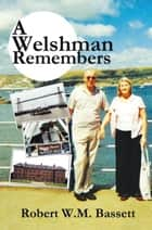A Welshman Remembers ebook by Robert W.M. Bassett