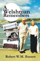 A Welshman Remembers - The story of a Welsh Family, 1938 to the present day... ebook by Robert W.M. Bassett