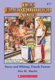 The Baby-Sitters Club #77: Dawn and Whitney, Friends Forever ebook by Ann M. Martin