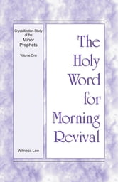 The Holy Word for Morning Revival - Crystallization-study of the Minor Prophets, Vol 1 ebook by Witness Lee