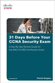 31 Days Before Your CCNA Security Exam - A Day-By-Day Review Guide for the IINS 210-260 Certification Exam ebook by Patrick Gargano