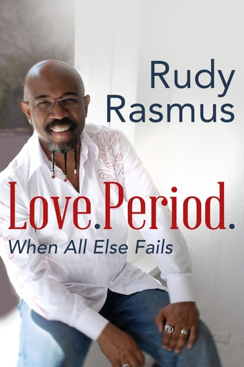 Love. Period. - Loving Those Who Are Not Like You ebook by Rasmus