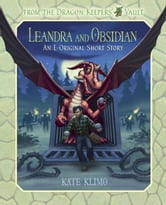 From the Dragon Keepers' Vault: Leandra and Obsidian - An E-Original Short Story ebook by Kate Klimo