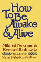 How to Be Awake & Alive ebook by Mildred Newman, Bernard Berkowitz