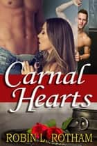 Carnal Hearts ebook by Robin L. Rotham