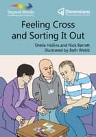 Feeling Cross and Sorting It Out ebook by Sheila Hollins, Nick Barratt