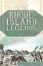 Rhode Island Legends - Haunted Hallows & Monsters' Lairs ebook by M.E. Reilly-McGreen