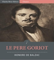 Le Pere Goriot (Illustrated Edition) ebook by Honore Balzac