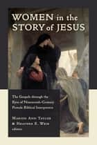 Women in the Story of Jesus - The Gospels through the Eyes of Nineteenth-Century Female Biblical Interpreters ebook by Marion Ann Taylor, Heather Weir