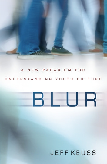 Blur - A New Paradigm for Understanding Youth Culture ebook by Jeffrey Keuss