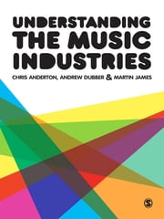 Understanding the Music Industries ebook by Chris Anderton,Andrew Dubber,Martin James