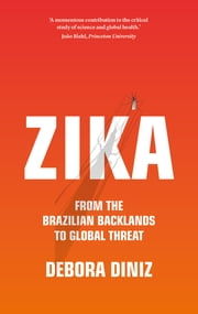 Zika - From the Brazilian Backlands to Global Threat ebook by Debora Diniz, Diane Grosklaus Whitty