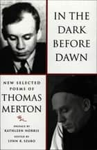 In the Dark Before Dawn: New Selected Poems ebook by Thomas Merton, Lynn R. Szabo, Lynn R. Szabo,...