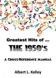 Greatest Hits of … the 1950s ebook by Albert L. Kelley