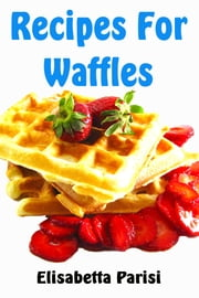 Recipes for Waffles ebook by Elisabetta Parisi